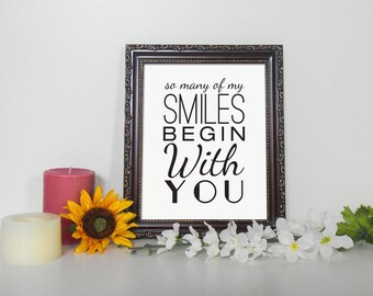 So Many Of My Smiles Begin With You- Home Decor, Digital Printable - Custom color & size options- INSTANT DOWNLOAD