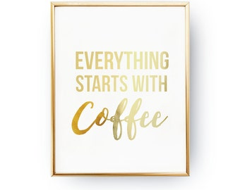 Real Gold Foil Print, Everything Starts With Coffee, Kitchen Typography Poster, Kitchen Print, Kitchen Art, Kitchen Quote, Typographic Print