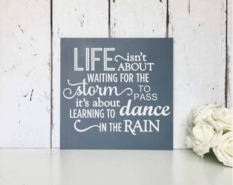 Life isn't about waiting for the storm to pass, it's about learning to dance in the rain | Large | MDF Sign | Inspirational | Quote