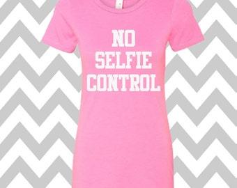 No Selfie Control Ladies T-shirt Summer Tee Funny Workout Shirt Gym Shirt Selfie T-Shirt Picture Lover Shirt Gym Tee Funny #Selfie Tee