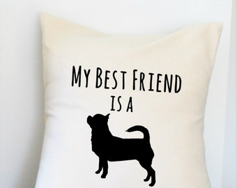 My Best Friend is a Chihuahua Pillow Cover 18x18 Inch Made to Order Beige and Black