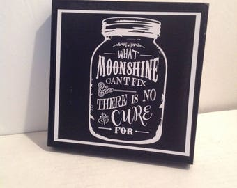 Moonshine Sign, Mason jar Sign, What Moonshine Can't Fix, Country Sign, Country Kitchen, Whimsical Southern Sign