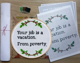 Funny Quote Black Humor Work Cross Stitch KIT . Funny Job Quote Cross Stitch DIY Kit. Your job is a vacation from poverty.