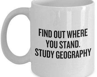 Geography Mug - Geography Teacher Gift - Geography Geek - Find Out Where You Stand