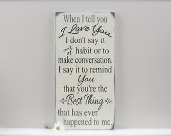 When I Tell You I Love You Quote, Wedding Sign, Custom Wood Sign, Love Quote Sign, Master Bedroom Wall Art, Sign, Quote Sign