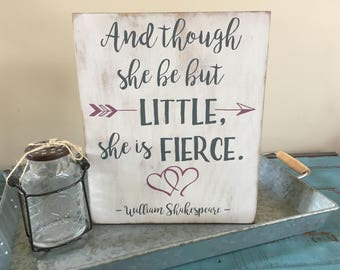 And Though She Be But Little, She Is Fierce Shakespeare Wood Sign, Nursery Decor, Girl's Nursery Sign, Custom Nursery Sign, Little Girl Sign