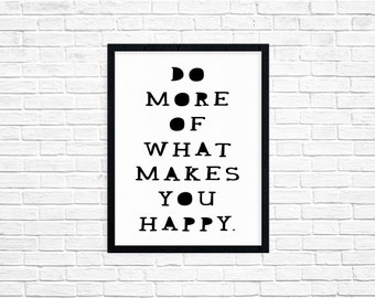 Inspirational quote Do more of what makes you happy, mother's day gift giclee fine art print decor, thank you, housewarming, birthday decor