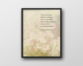 F Scott Fitzgerald Quote, Literary Quote, You Are the Finest, Romantic Quote, Large Wall Art, Typography Print, Floral Print, Poetry Art