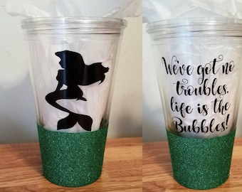 Disney inspired - The little Mermaid - We've got no troubles, Life is the Bubbles- Tumbler