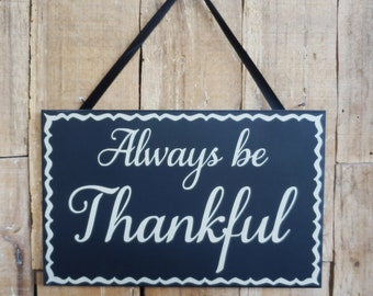 Always be Thankful, 9.5 x 6 wall sign, wall hanging, inspirational sign, decorative wood, Always be, Thankful, Be Thankful,