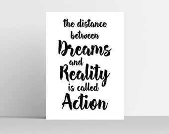 inspirational prints;motivational quotes;digital download;modern wall art prints,The Distance Between Dreams & Reality Is Called Action