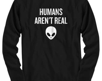 Funny UFO Long Sleeve Tee - Human Aren't Real - UFO Hunting - Alien T-Shirt - Extraterrestrial - Ufology Gift - Ufologist Present Idea