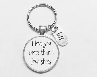 Best Friend Gift, I Love You More Than I Love Shoes Keychain, Best Friend Keychain, BFF Keychain Gift Quote Keychain