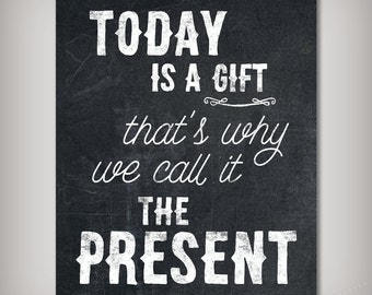 Today is a Gift, that's why we call it the Present - 5x7, 8x10, 11x14 & 16x20 INSTANT DOWNLOAD - Printable .JPG Files - Chalkboard Art