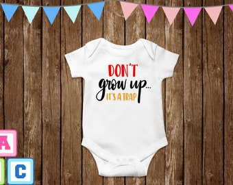 Baby Onesie Don't Grow Up It's A Trap Clothing Baby Gerber