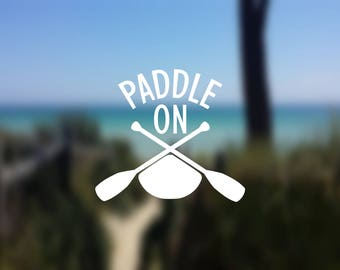 DECAL {Paddle On} Kayak Decal, Car Window Decal, Laptop Decal, Laptop Sticker, Water Bottle Decal, Phone Decal, Phone Sticker, Vinyl Decal