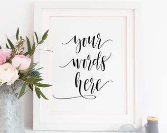 Printable. Your words here with this font, Custom Quote print, Typography poster, custom wedding print, personalized art print, 00L2