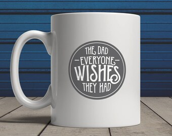 Fathers Day Coffee Mug, Coffee Mug For Dad, The Dad Everyone Wishes They Had, Father Day Gift From Son Daughter Kids Toddler Baby
