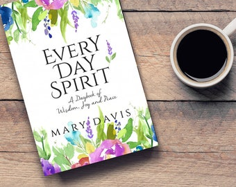 Every Day Spirit: A Daybook of Wisdom, Joy and Peace | Inspirational Book | Affirmations | Gift Book | Daily Inspirations | Meditations