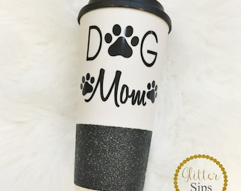 Dog Mom Glitter To Go Cup - Glitter Dipped - Glitter Cup - Coffee Cup - Dog Lover -  Dog - Paw Prints - Mom Life - Glitter Sips