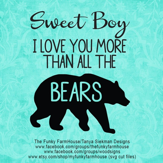 """SVG, & PNG - """"Sweet Boy ...I Love You More than all the Bears"""""""