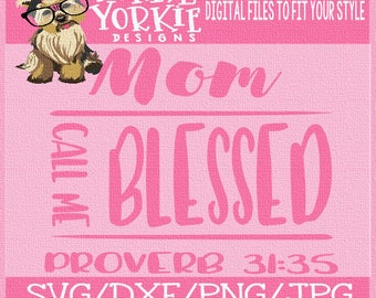 V1 Mom call me blessed Proverb 31:32 - SVG/DXF/PNG/JPeg - quote, bible verse  -religious  - Cricut, Studio Cutable file