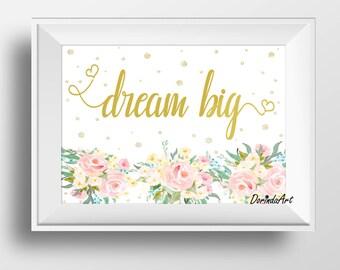 Dream Big Printable Wall Art Watercolor floral Nursery Print Pink and gold Nursery art Large Little girl bedroom decor 5x7 8x10 11x14 16x20