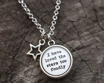 FREE SHIPPING - Sarah Williams - The Old Astronomer Quote - I Have Loved The Stars Too Fondly To Be Fearful Of The Night - Necklace