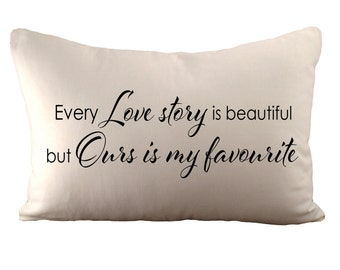 Every Love Story is Beautiful But Ours Is My Favourite - Cushion Cover - 12x18