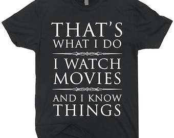 I Watch Movies And I Know Things T-shirt Funny Tee Shirt Gift For Movie Lovers