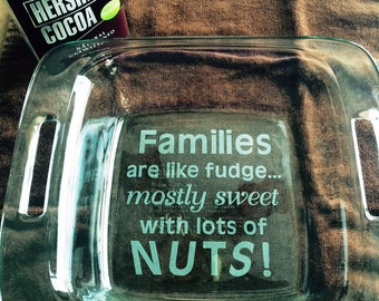 Families are like fudge mostly sweet with lots of nuts! Casserole Dish Pyrex 2 Quart 8 X 8 Fudge Brownie Pan Lid Included