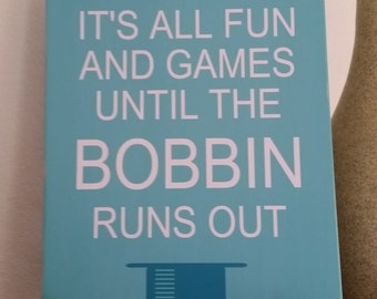 It's all fun and games until the bobbin runs out, funny sewing sign, funny quilter sign, sewing gift, quilter gift, sewing decor, quilting
