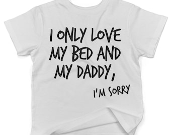 I Only Love My Bed And My Daddy Im Sorry Shirt, Fathers Day Shirt , I Only Love My Bed And My Daddy Shirt, Drake Shirt, Drake lyrics, Drake