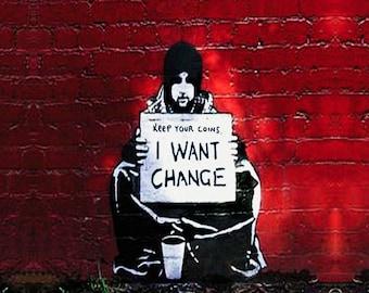 Banksy I want change Street art on canvas Large 36 x 24 Giclee Print