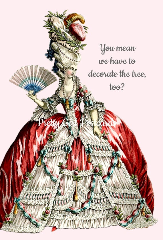 Marie Antoinette Card ~ You Mean We Have To Decorate The Tree, Too? ~ Christmas Tree Postcard ~  Queen ~ Holiday Greetings ~ Happy New Year