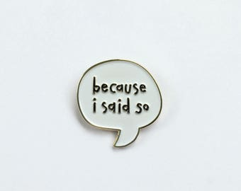 Because I Said So Enamel Pin - Mom Pin - Bossy - Lapel pin for Mom - Mother's Day gift - Just Because - BFF
