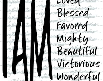 I Am SVG file, Christian SVG, PNG, T-shirt Design file, Silhouette, Christian Design, blessed, loved, beautiful, victorious, Cut File
