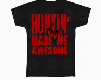 """I Love Hunting """"Hunting made me awesome """""""