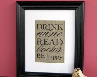 Drink WINE Read BOOKS Be HAPPY - burlap art print