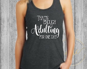 Womens Funny Shirt/Womens Adult Shirt/Womens Funny Saying Shirt/Thats Enougj Adulting For Today/Funny Saying Shirt/Racer Back Gym Tank