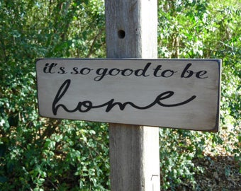 It's so good to be Home Shabby Chic Signs Rustic It's good to be home Sign Primitive Sign Distressed Sign, Antiqued Sign, Inspirational sign