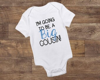 I'm Going to be a BIG Cousin - Bodysuit - Unisex - Baby Girl - Baby Boy - New Cousin - Baby - Custom Made