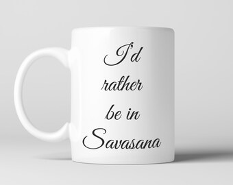 I'd rather be in Savasana Coffee Mug , Cup, Yoga, Meditation, Yogi