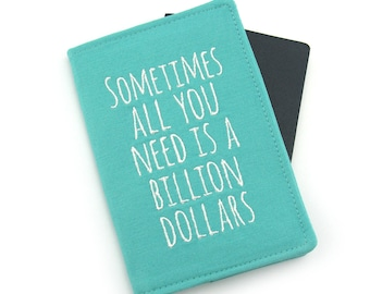 Fun Embroidered Passport Cover, Passport Holder, Passport Wallet, Passport Case, Fun Travel Gift - Sometimes all you need is a billion