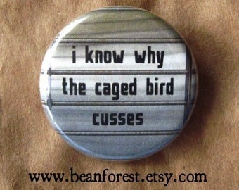 i know why the caged bird cusses - pinback button badge