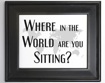 Printable Where in the World are You Sitting Travel Wedding Seating Sign Instant Download or customize font and color World map 8x10