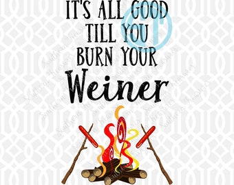 It's all Good till You Burn Your Weiner Sublimation Heat Transfer Pre Made DIY Iron On Personalized HTV Vinyl Choose