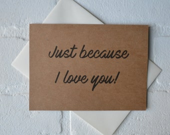 Just because I LOVE YOU card anniversary friendship card valentine's day lover card just because card sweetheart boyfriend girlfriend cards