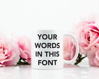 Custom Coffee Mug Tea Cup - Your words in this font - San Serif - Gift For Her Him Friend Family Birthday Gift, Customizable Gift - C002