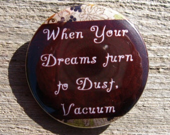 Vacuum Pinback Button, Dreams Quote Pin, Funny Quotes, Funny Magnet, Humorous Pin, Pins and Patches, Small Gifts, Custom Pins, Accessories